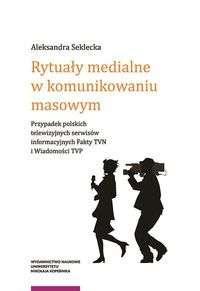 Rytualy_medialne_w_komunikowaniu_masowym._Przypadek_polskich_telewizyjnych_serwisow_informacyjnych_Fakty_TVN_i_Wiadomosci_TVP