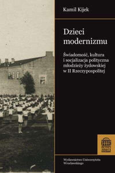 Dzieci_modernizmu._Swiadomosc__kultura_i_socjalizacja_polityczna_mlodziezy_zydowskiej_w_II_Rzeczypospolitej