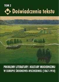 Doswiadczenia_tekstu__t._2__Problemy_literatury_i_kultury_modernizmu_w_Europie_Srodkowo_Wschodniej__1867_1918_