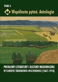 Wspolnota_pytan._Antologia__t._3__Problemy_literatury_i_kultury_modernizmu_w_Europie_Srodkowo_Wschodniej__1867_1918_