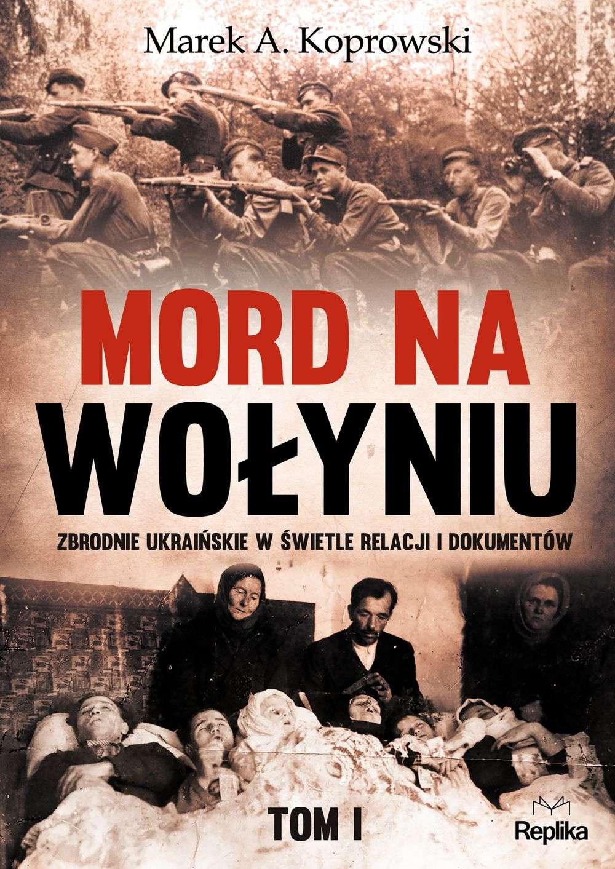 Mord_na_Wolyniu._Zdrodnie_ukrainskie_w_swietle_relacji_i_dokumentow__t._I