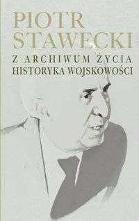 Piotr_Stawecki._Z_archiwum_zycia_historyka_wojskowosci