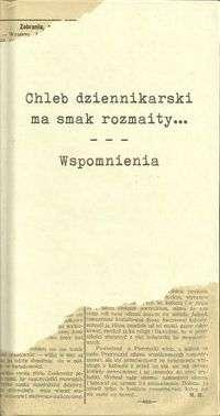 Chleb_dziennikarski_ma_smak_rozmaity..._Wspomnienia