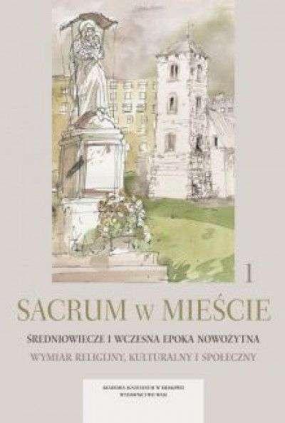 Sacrum_w_miescie_1._Sredniowiecze_i_wczesna_epoka_nowozytna._Wymiar_religijny__kulturalny_i_spoleczny