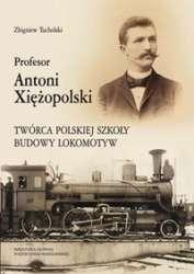 Profesor_Antoni_Xiezopolski._Tworca_polskiej_szkoly_budowy_lokomotyw