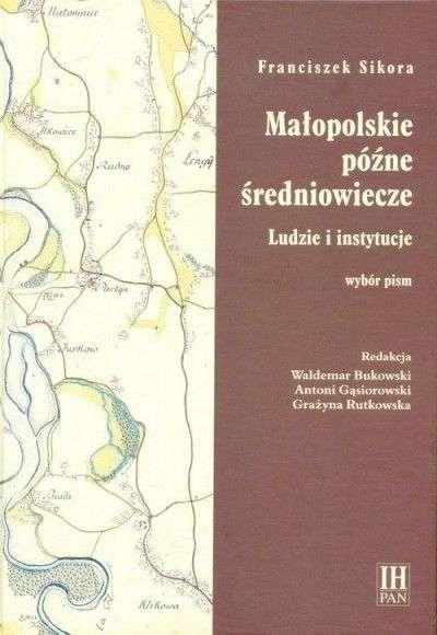 Malopolskie_pozne_sredniowiecze._Ludzie_i_instytucje._Wybor_pism