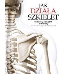 Jak_dziala_szkielet._Ilustrowany_przewodnik_anatomiczny