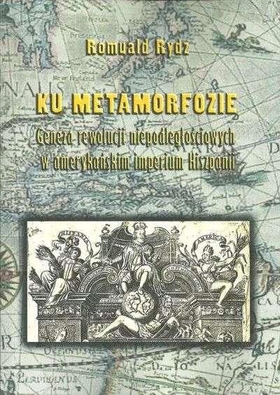 Ku_metamorfozie._Geneza_rewolucji_niepodleglosciowych_w_amerkanskim_imperium_Hiszpanii