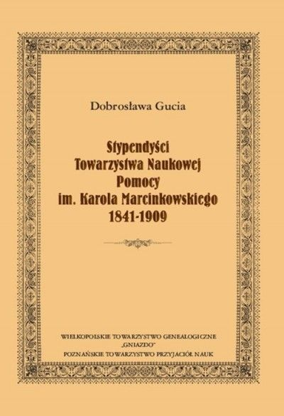 Stypendysci_Towarzystwa_Naukowej_Pomocy_im._Karola_Marcinkowskiego_1841_1909