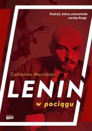 Lenin_w_pociagu._Podroz__ktora_unicestwila_carska_Rosje