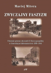 Zwyczajny_faszyzm._Polozenie_prawne_obywateli_II_Rzeczypospolitej_w_Generalnym_Gubernatorstwie_1939_1944