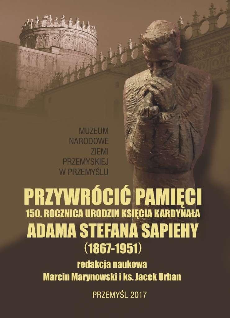 Przywrocic_pamieci._150._rocznica_urodzin_ksiecia_kardynala_Adama_Stefana_Sapiehy__1867_1951_