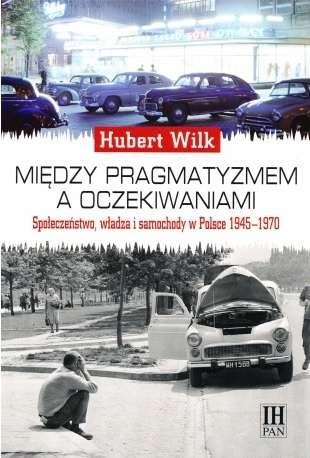 Miedzy_pragmatyzmem_a_oczekiwaniami._Spoleczenstwo__wladza_i_samochody_w_Polsce_1945_1970