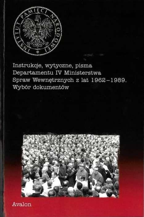 Instrukcje__wytyczne__pisma_Departamentu_IV_Ministerstwa_Spraw_Wewnetrznych_z_lat_1962_1989._Wybor_dokumentow