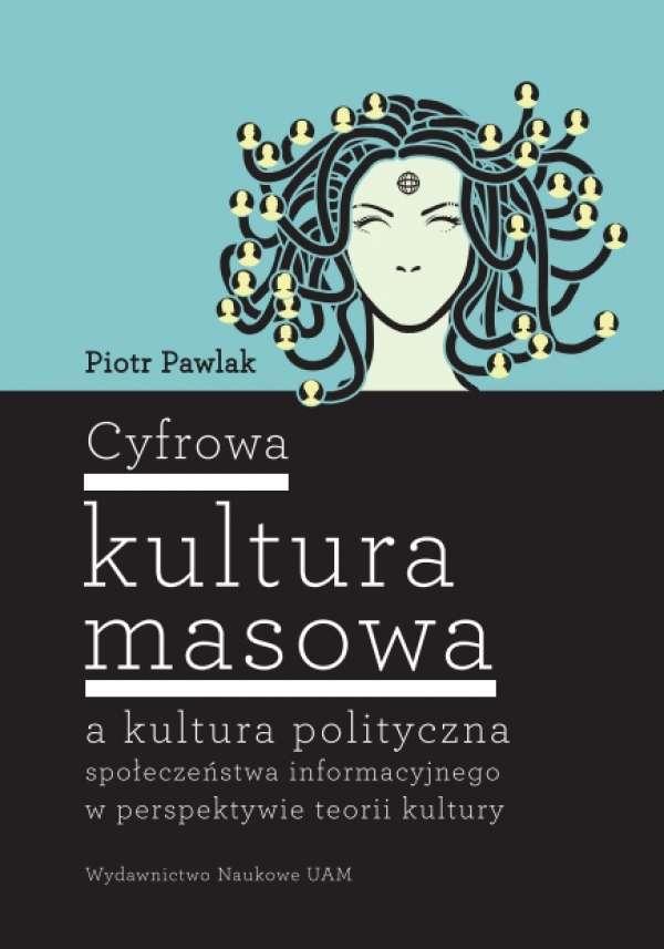 Cyfrowa_kultura_masowa_a_kultura_polityczna_spoleczenstwa_informacyjnego_w_perspektywie_teorii_kultury