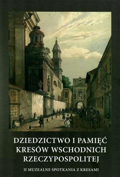 Dziedzictwo_i_pamiec_Kresow_Wschodnich_Rzeczypospolitej._II_muzealne_spotkania_z_Kresami