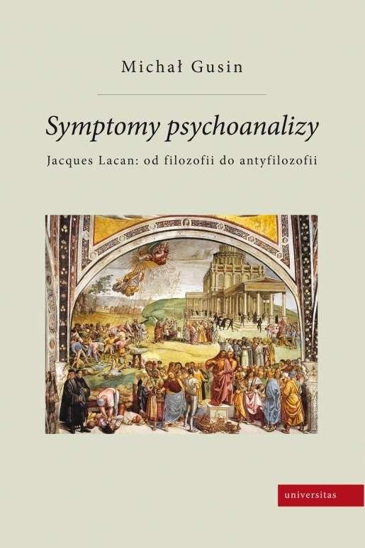 Symptomy_psychoanalizy._Jacques_Lacan__od_filozofii_do_antyfilozofii
