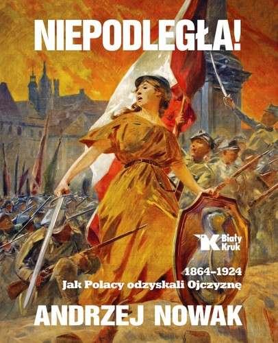 Niepodlegla__1864_1924._Jak_Polacy_odzyskali_Ojczyzne