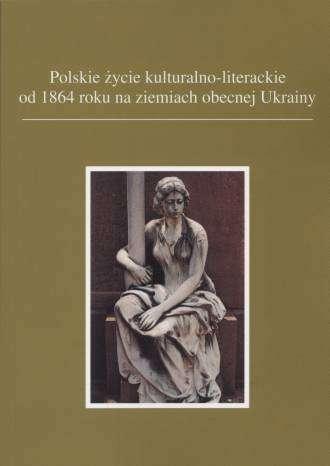 Polskie_zycie_kulturalno_literackie_od_1864_roku_na_ziemiach_obecnej_Ukrainy