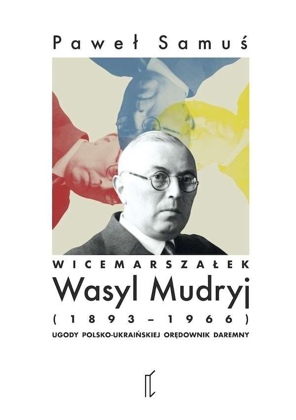 Wicemarszalek_Wasyl_Mudryj__1893_1966_._Ugody_polsko_ukrainskiej_oredownik_daremny