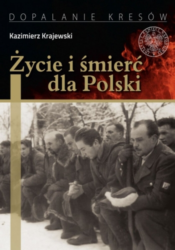Zycie_i_smierc_dla_Polski._Partyzancka_epopeja_Uderzeniowych_Batalionow_Kadrowych