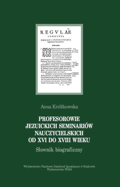 Profesorowie_jezuickich_seminariow_nauczycielskich_od_XVI_do_XVIII_wieku._Slownik_biograficzny