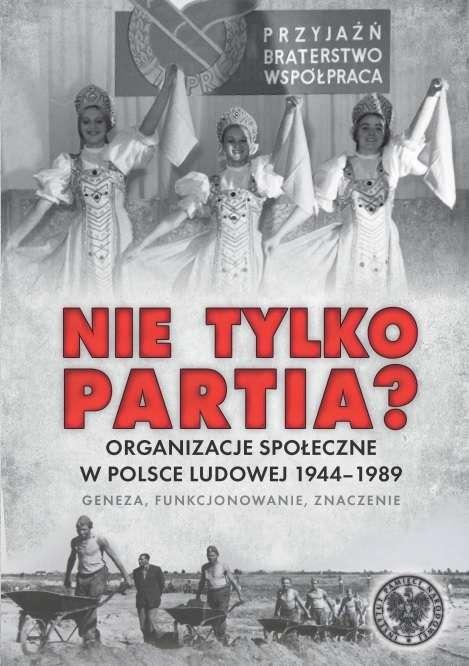 Nie_tylko_partia__Organizacje_spoleczne_w_Polsce_Ludowej_1944_1989._Geneza__funkcjonowanie__znaczenie