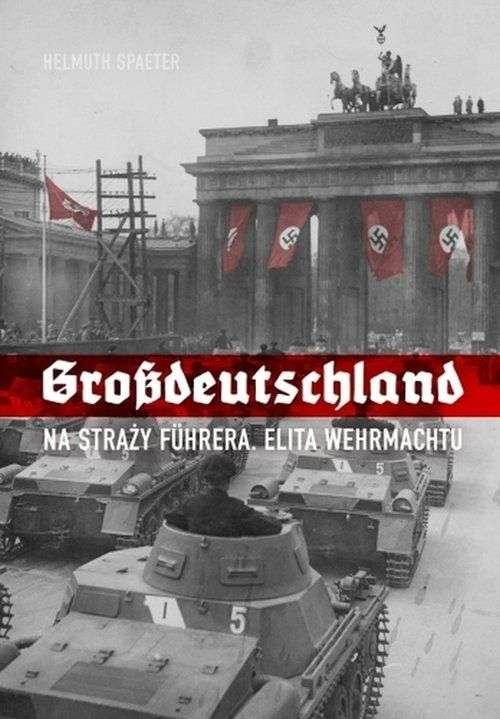 Grossdeutschland._Na_strazy_Fuhrera__t.1__Elita_Wehrmachtu