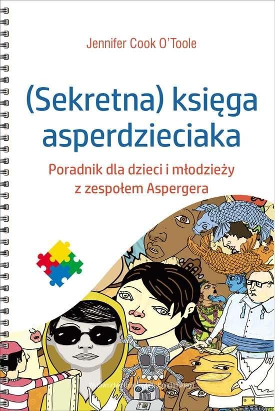 _Sekretna__ksiega_asperdzieciaka._Poradnik_dla_dzieci_i_mlodziezy_z_zespolem_Aspergera