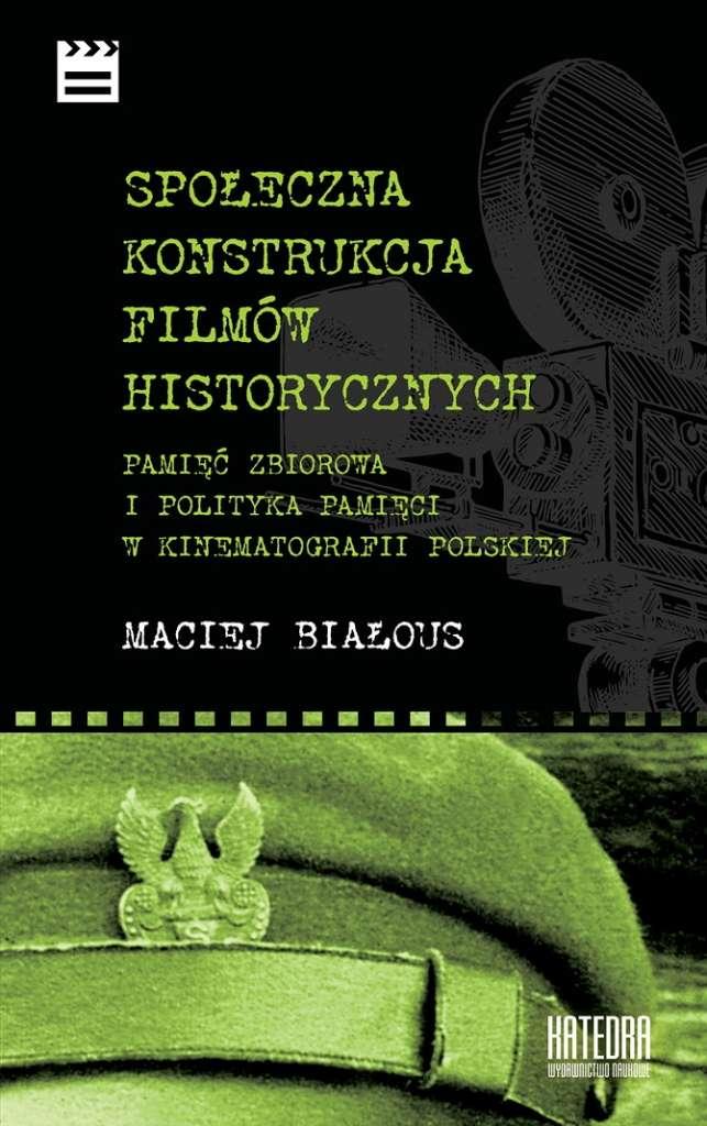 Spoleczna_konstrukcja_filmow_historycznych._Pamiec_zbiorowa_i_polityka_pamieci_w_kinematografii_polskiej