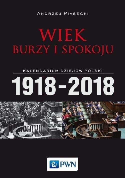 Wiek_burzy_i_spokoju._Kalendarium_dziejow_Polski_1918_2018