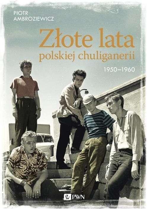 Zlote_lata_polskiej_chuliganerii_1950_1960