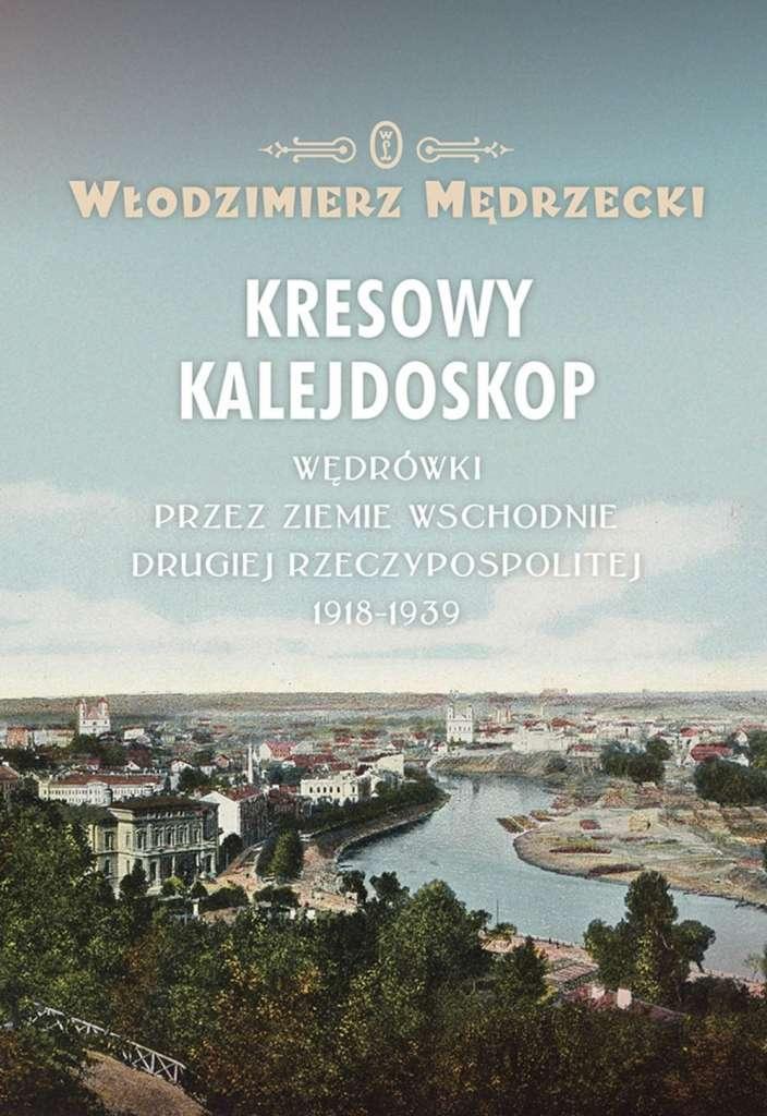 Kresowy_kalejdoskop._Wedrowki_przez_Ziemie_Wschodnie_Drugiej_Rzeczypospolitej