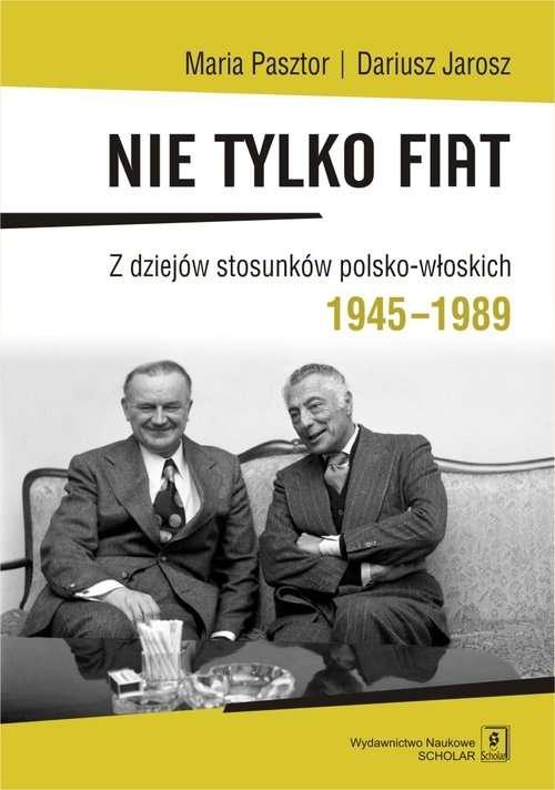 Nie_tylko_Fiat._Z_dziejow_stosunkow_polsko_wloskich_1945_1989