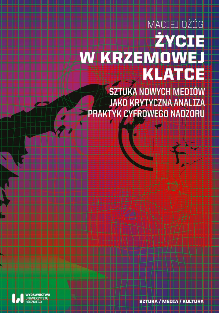 Zycie_w_krzemowej_klatce._Sztuka_nowych_mediow_jako_krytyczna_analiza_praktyk_cyfrowego_nadzoru