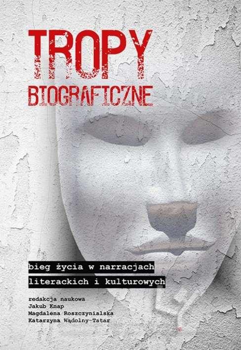 Tropy_biograficzne._Bieg_zycia_w_narracjach_literackich_i_kulturowych
