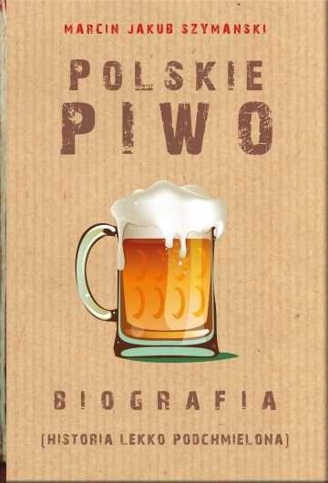 Polskie_piwo._Biografia__Historia_lekko_podchmielona_