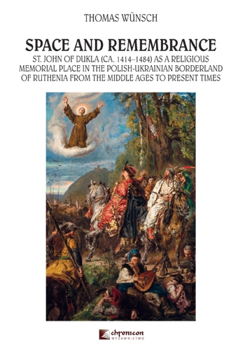 Space_and_Remembrance._St._John_of_Dukla__CA._1414_1484__as_a_Religious_Memorial_Place_in_the_Polish_Ukrainian_Borderland_of_Ruthenia_from_The_Middle_Ages_to_Present_Times
