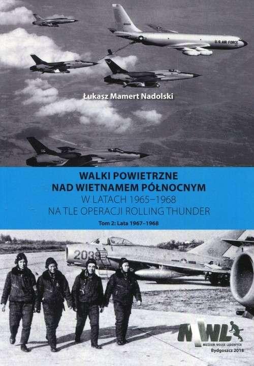 Walki_powietrzne_nad_Wietnamem_Polnocnym_w_latach_1965_1968_na_tle_operacji_Rolling_Thunder__t._2__Lata_1967_1968