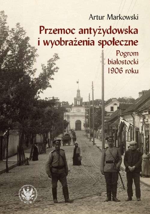 Przemoc_antyzydowska_i_wyobrazenia_spoleczne._Pogrom_bialostocki_1906_roku