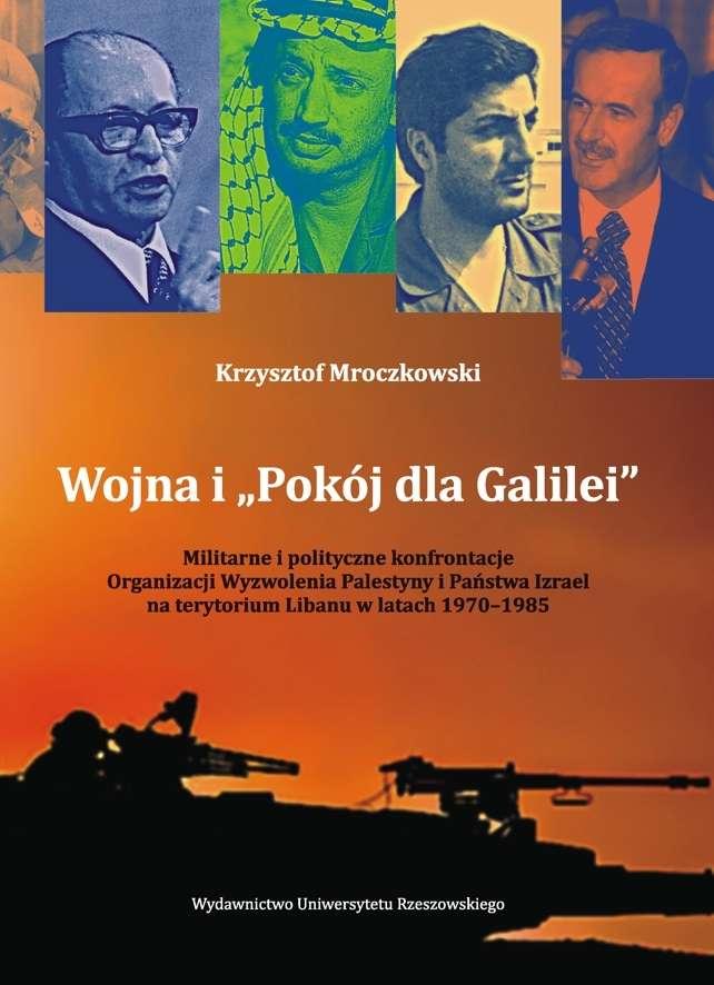 Wojna_i__Pokoj_dla_Galilei_._Militarne_i_polityczne_konfrontacje_Organizacji_Wyzwolenia_Palestyny_i_Panstwa_Izrael_na_terytorium_Libanu_w_latach_1970_1985