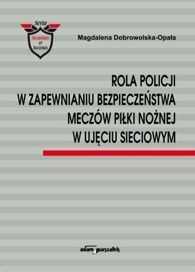 Rola_policji_w_zapewnianiu_bezpieczenstwa_meczow_pilki_noznej_w_ujeciu_sieciowym