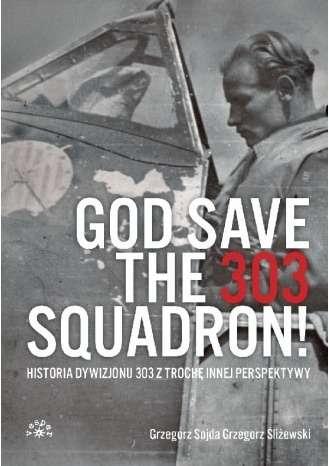 God_save_the_303_Squadron._Historia_Dywizjonu_303_z_troche_innej_perspektywy
