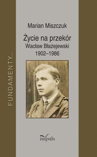 Zycie_na_przekor._Waclaw_Blazejewski_1902_1986