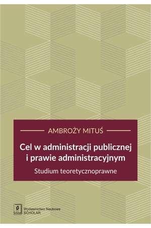 Cel_w_administracji_publicznej_i_prawie_administracyjnym._Studium_teoretycznoprawne