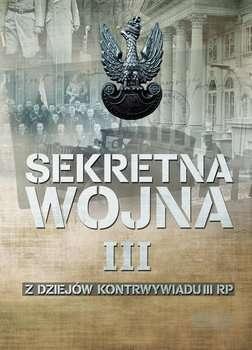 Sekretna_wojna_III_Z_dziejow_kontrwywiadu_II_RP__1914__1918_1945__1948_