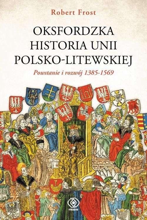 Oksfordzka_historia_Unii_Polsko_Litewskiej._Powstanie_i_rozwoj_1385_1569