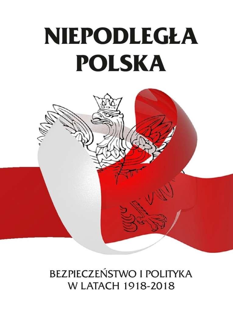 Niepodlegla_Polska._Bezpieczenstwo_i_polityka_w_latach_1918_2018