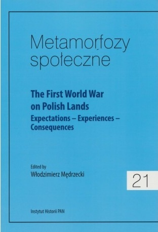Metamorfozy_spoleczne_t.21._The_First_World_War_on_Polish_Lands._Expectations___Experiences___Consequences