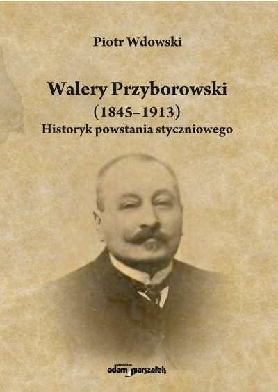 Walery_Przyborowski__1845_1913_._Historyk_powstania_styczniowego